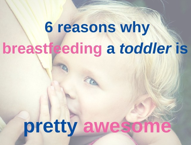 6 reasons why breastfeeding a toddler is pretty awesome