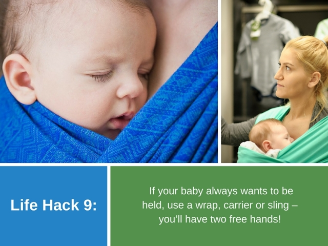 Life Hack 9: If your baby always wants to be held, use a wrap, carrier or sling – you'll have two free hands!